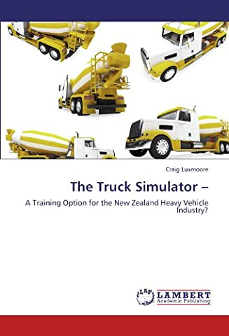 The Truck Simulator –: A Training Option for the New Zealand Heavy Vehicle Industry? (Truck Simulator Us)