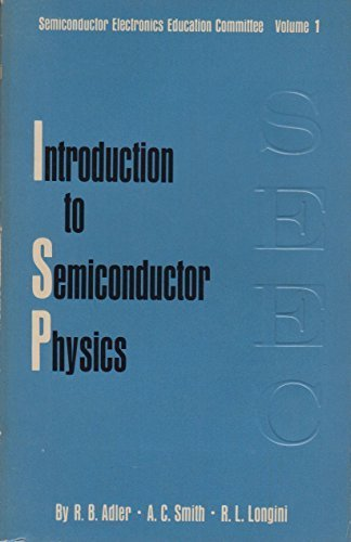 Introduction to Semiconductor Physics Volume 1 (Semiconductor Electronics Education Committee Books)