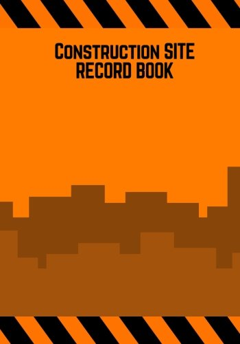 Construction Site Record Book: Orange Cover Daily Activity Log Book | Jobsite Project Management Report, Site Book | Log Subcontractors, Equipment, ... Labourer Notebook Diary (Building) (Volume 5)