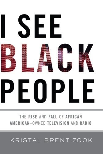 I See Black People: The Rise and Fall of African American-Owned Television and Radio