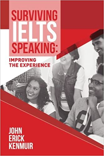 Surviving IELTS Speaking: Improving the Experience: John Erick