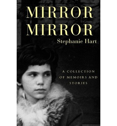 Download Mirror: A Collection of Memoirs and Stories [ Mirror: A Collection of Memoirs and Stories by Hart, Stephanie ( Author ) Paperback Mar- 2012 ] Paperback Mar- 17- 2012 pdf