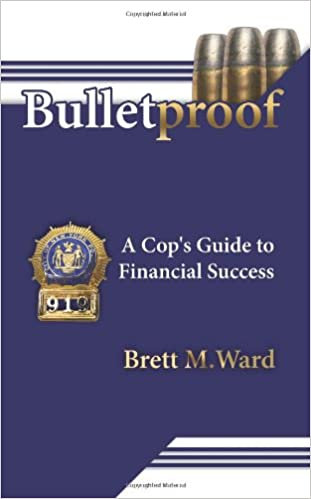 Bulletproof: A Cops Guide to Financial Success