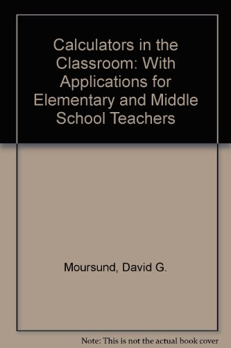 Calculators in the Classroom: With Applications for Elementary and Middle School Teachers