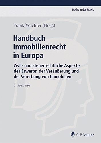 Handbuch Immobilienrecht in Europa: Zivil- und steuerrechtliche Aspekte des Erwerbs, der Veräußerung und der Vererbung von Immobilien (Recht in der Praxis) (German Edition)