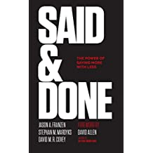 SAID & DONE: The Power of Saying More With Less