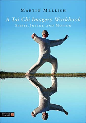 Amazon.com: A Tai Chi Imagery Workbook: Spirit, Intent, and ...