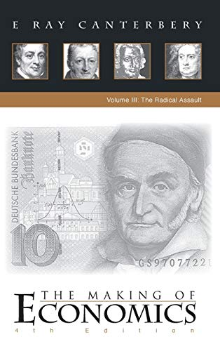 Making of Economics, the (4th Edition) - Vol III: The Radical Assault E Ray Canterbery