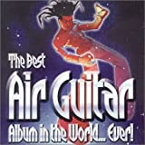 The Best Air Guitar Album in the World...Ever Vol.1