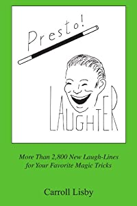 Presto! Laughter: More Than 2,800 New Laugh-Lines for Your Favorite Magic Tricks