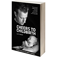 Cheers to Childbirth: a dad's guide to childbirth support