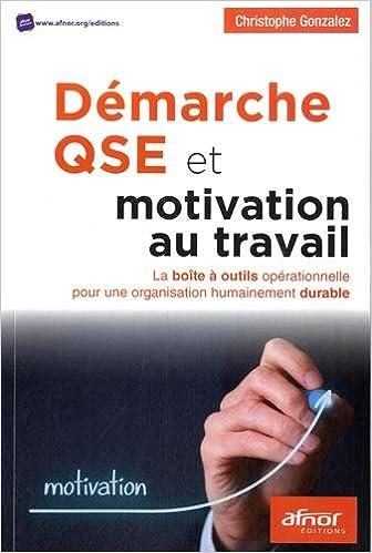 Livres Démarche QSE et motivation au travail : La boîte à outils opérationnelle pour une organisation humainement durable pdf