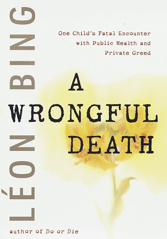 0679448411 - Leon Bing: Wrongful Death, A: One Child's Fatal Encounter with Public Health and Private Greed - Buch
