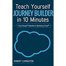Teach Yourself Journey Builder in 10 Minutes: ExactTarget®/Salesforce Marketing Cloud®