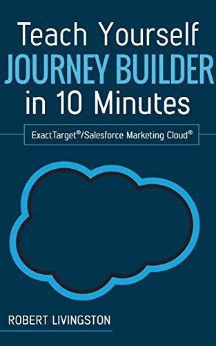 Teach Yourself Journey Builder in 10 Minutes: ExactTarget®/Salesforce Marketing ()