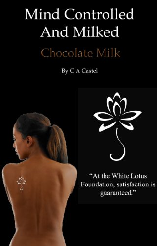 (Mind controlled And Milked: Chocolate Milk (The White Lotus Foundation Book 4))