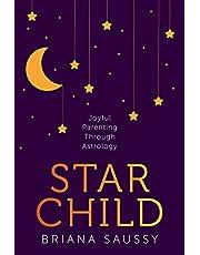 Star Child: Joyful Parenting Through Astrology