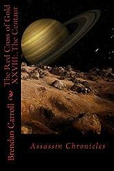 The Red Cross of Gold XXVIII:. The Centaur: Assassin Chronicles (Volume 28)