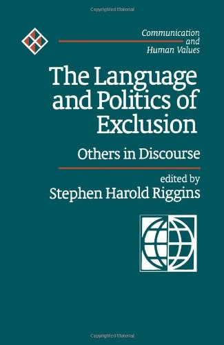 The Language And Politics Of Exclusion: Others In Discourse (Communication And Human Values)