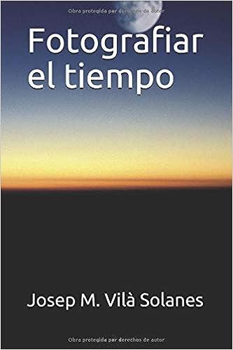 Fotografiar El Tiempo por Sr. Josep Maria Vilà Solanes epub
