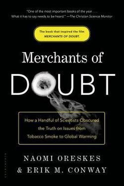 Naomi Oreskes: Merchants of Doubt : How a Handful of Scientists Obscured the Truth on Issues from Tobacco Smoke to Global Warming (Paperback); 2011 Edition