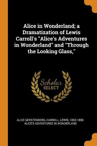 Alice in Wonderland; a Dramatization of Lewis Carroll's