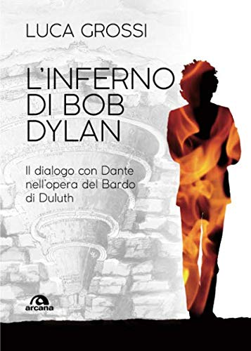 L'INFERNO DI BOB DYLAN: IL DIALOGO CON DANTE NELL'OPERA DEL BARDO DI DULUTH (Italian Edition)