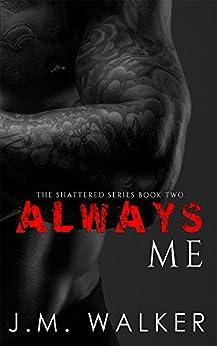 Always Me (Shattered Book 2) by [Walker, J.M.]