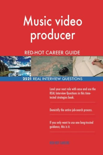 Music video producer RED-HOT Career Guide; 2521 REAL Interview Questions
