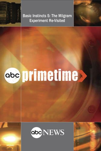 ABC News Primetime Basic Instincts 5: The Milgram Experiment Re-Visited -