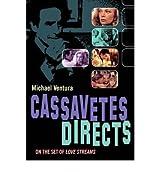 [(Cassavetes Directs: On the Set of Love Streams )] [Author: Michael Ventura] [Jun-2008]