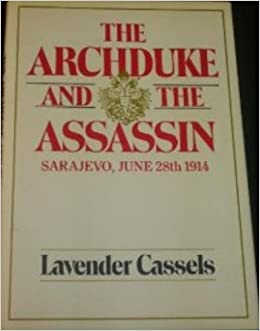 The Archduke And The Assassin Sarajevo June 28th 1914