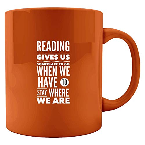 Readers Colored Mugs - Reading Gives Us Someplace To Go When We Have To Stay Where We Are - English Teacher Gift (Reading Gives Us Someplace To Go Quote)