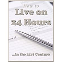 How to Live On 24 Hours a Day ...in the 21st Century