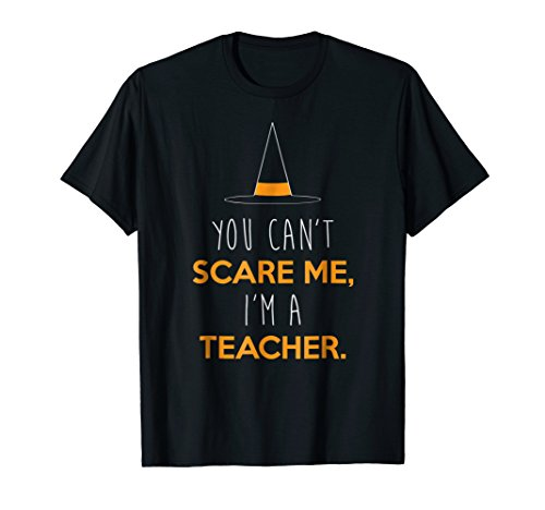 Can't Scare Me, I'm A Teacher Shirt, Funny Halloween Gift ()