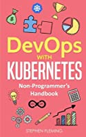 DevOps with Kubernetes: Non-Programmer's Handbook Front Cover