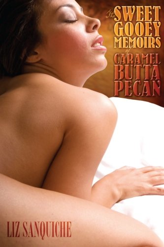 Read Online The Sweet Gooey Memoirs of Caramel Butta Pecan: Erotic Short Stories pdf epub