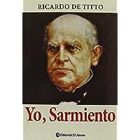 Yo, Sarmiento / I, Sarmiento (Spanish Edition)