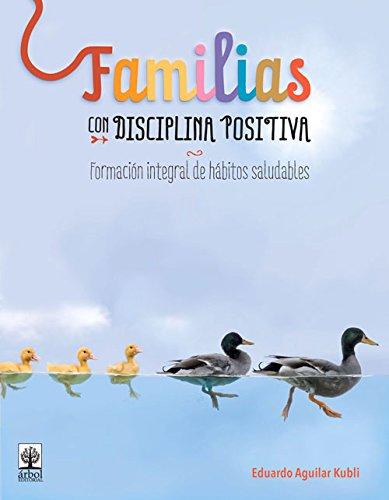 Familias con disciplina positiva: Formación integral de hábitos saludables (Spanish Edition) by Editorial Pax Mexico