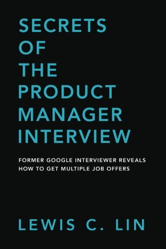Secrets of the Product Manager Interview: Former Google Interviewer Reveals How to Get Multiple Job Offers