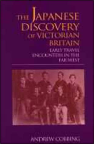 The Japanese Discovery of Victorian Britain: Early Travel Encounters in the Far West (Meiji Japan)