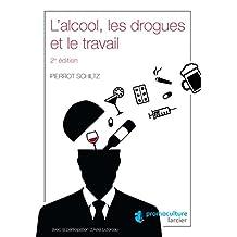 L'alcool, les drogues et le travail (ELSB.VADE MECUM) (French Edition)