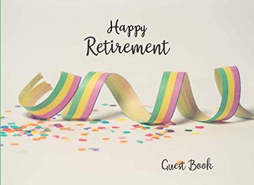 Happy Retirement Guest Book: Keepsake; Memory and Message Book; Registration; Sign In; with Name and Address Lines; Gift Log; with Extra Blank Pages; Celebration Streamers -