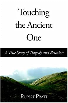 Touching the Ancient One: A True Story of Tragedy and Reunion