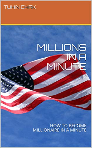 MILLIONS IN A MINUTE : HOW TO BECOME MILLIONAIRE IN A MINUTE