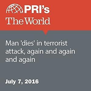 Man 'Dies' in Terrorist Attack, Again and Again and Again
