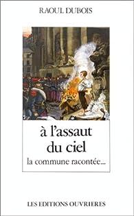 À l'assaut du ciel : La Commune racontée par Raoul Dubois
