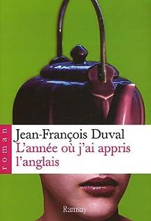L'année où j'ai appris l'anglais : roman, Duval, Jean-François