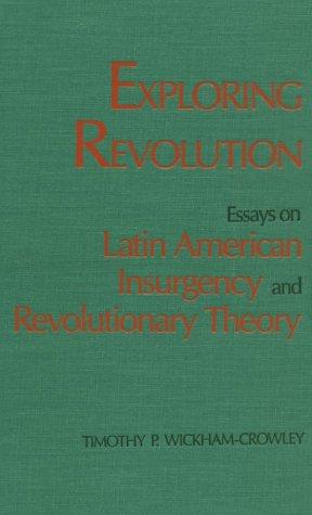 Exploring Revolution: Essays on Latin American Insurgency and Revolutionary Theory