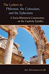 The Letters to Philemon, the Colossians, and the Ephesians: A Socio-Rhetorical Commentary on the Captivity Epistles Kindle Edition